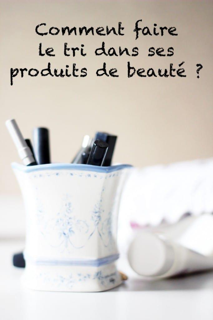 faire le tri dans ses produits de beauté : ma méthode et mes astuces